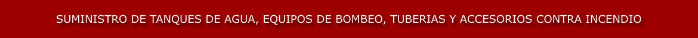 Suministro de Tanques de Agua, Equipos de Bombeo, Tuberías y Accesorios para Sistemas Contra Incendios
